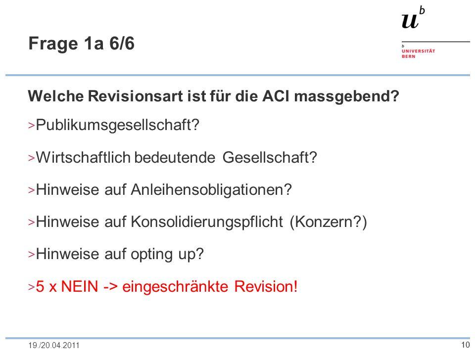 10 Frage 1a 6/6 Welche Revisionsart ist für die ACI massgebend? Publikumsgesellschaft? Wirtschaftlich bedeutende Gesellschaft? Hinweise auf Anleihenso