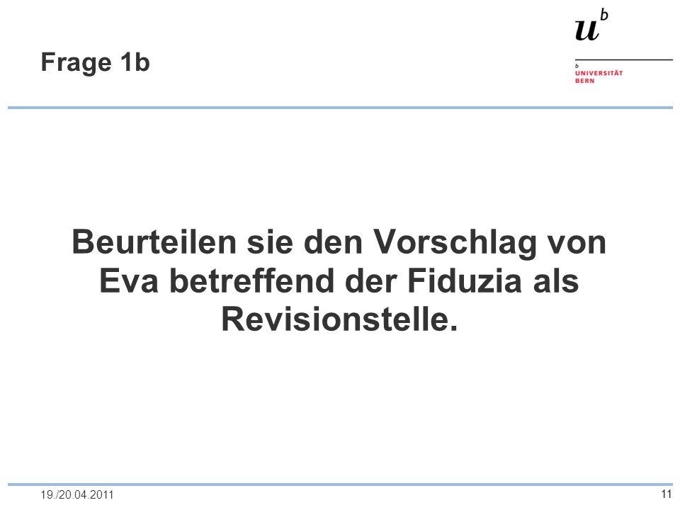 1119./20.04.2011 Frage 1b Beurteilen sie den Vorschlag von Eva betreffend der Fiduzia als Revisionstelle. 11