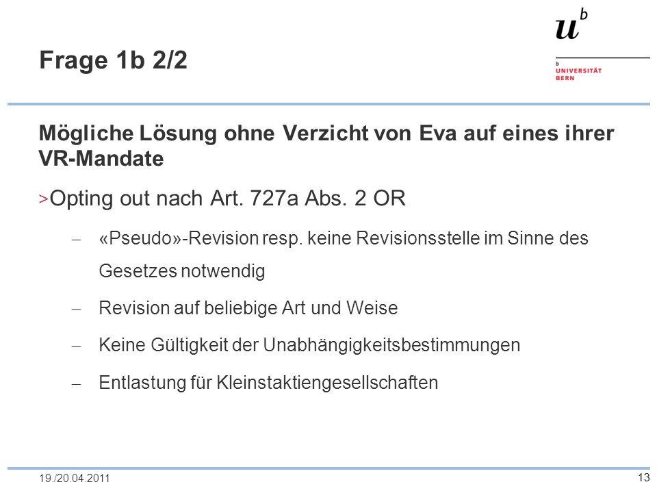 13 Frage 1b 2/2 Mögliche Lösung ohne Verzicht von Eva auf eines ihrer VR-Mandate Opting out nach Art. 727a Abs. 2 OR «Pseudo»-Revision resp. keine Rev