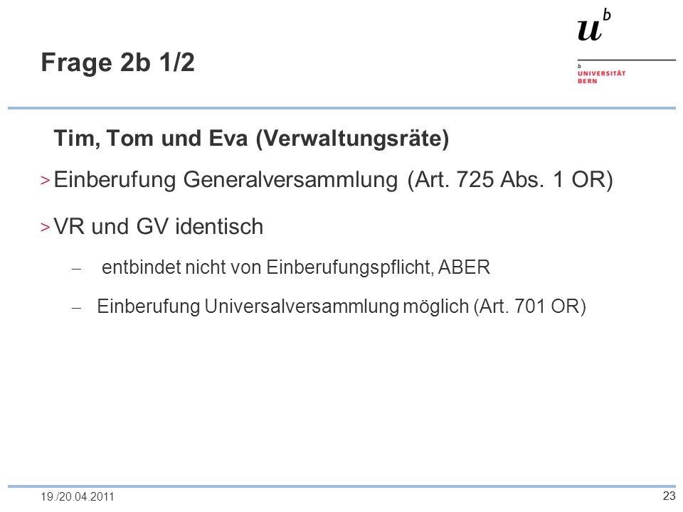 23 Frage 2b 1/2 Tim, Tom und Eva (Verwaltungsräte) Einberufung Generalversammlung (Art. 725 Abs. 1 OR) VR und GV identisch entbindet nicht von Einberu