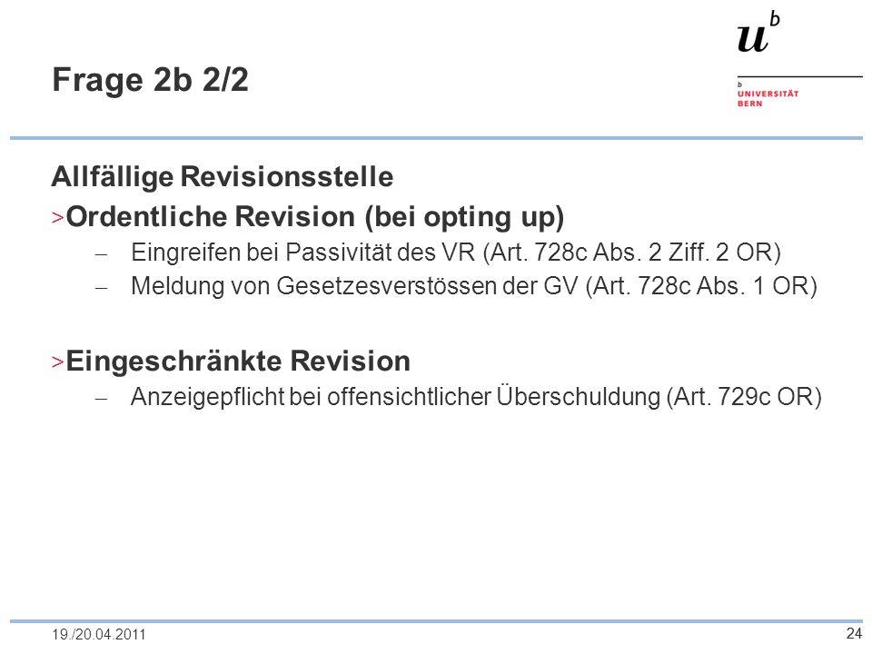 24 Frage 2b 2/2 Allfällige Revisionsstelle Ordentliche Revision (bei opting up) Eingreifen bei Passivität des VR (Art. 728c Abs. 2 Ziff. 2 OR) Meldung
