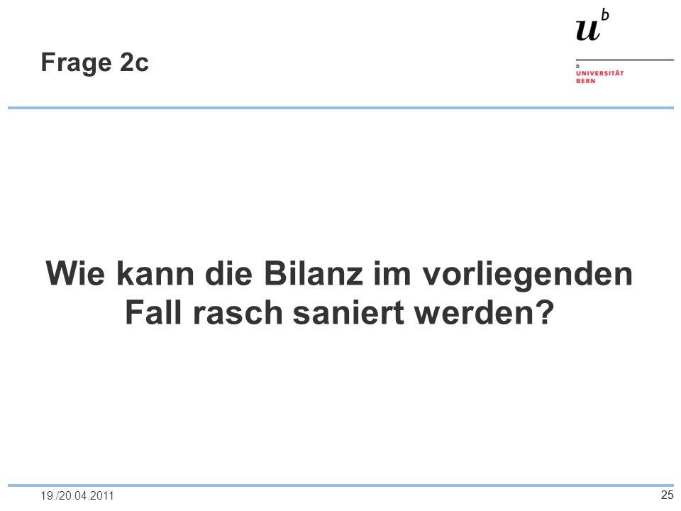 2519./20.04.2011 Frage 2c Wie kann die Bilanz im vorliegenden Fall rasch saniert werden? 25