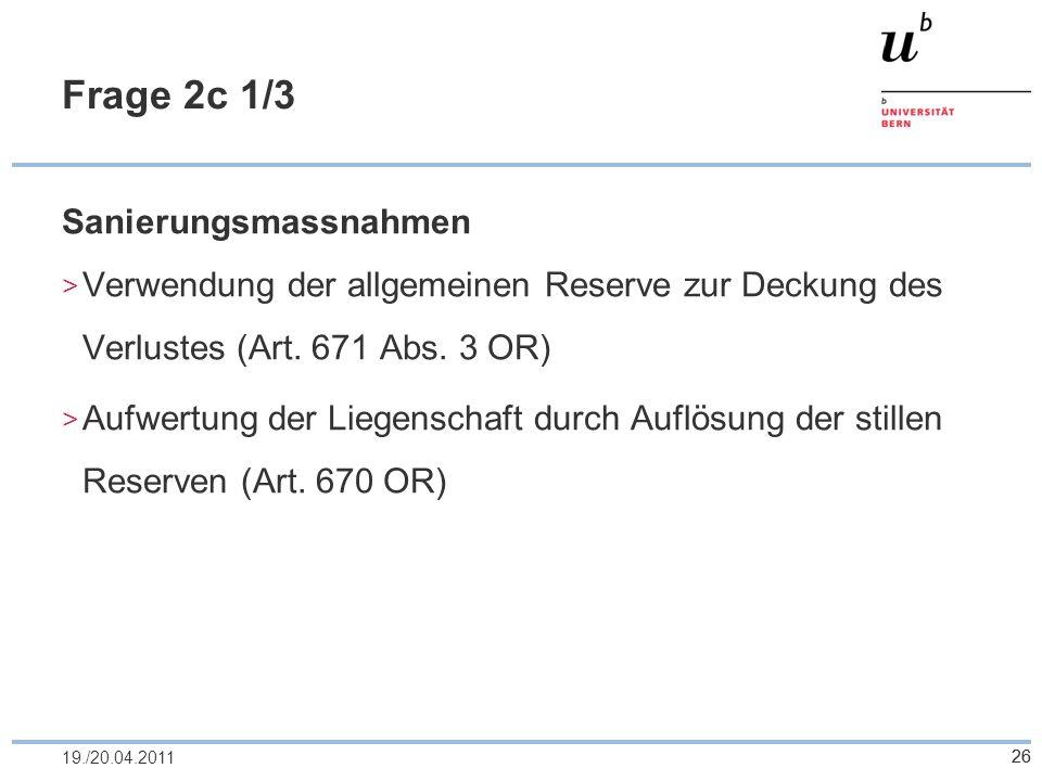 26 Frage 2c 1/3 Sanierungsmassnahmen Verwendung der allgemeinen Reserve zur Deckung des Verlustes (Art. 671 Abs. 3 OR) Aufwertung der Liegenschaft dur