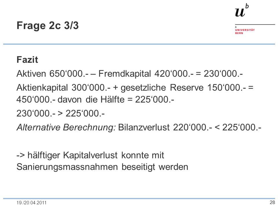 28 Frage 2c 3/3 Fazit Aktiven 650000.- – Fremdkapital 420000.- = 230000.- Aktienkapital 300000.- + gesetzliche Reserve 150000.- = 450000.- davon die H