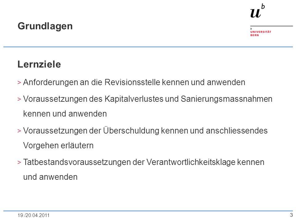 319./20.04.2011 Grundlagen Lernziele Anforderungen an die Revisionsstelle kennen und anwenden Voraussetzungen des Kapitalverlustes und Sanierungsmassn