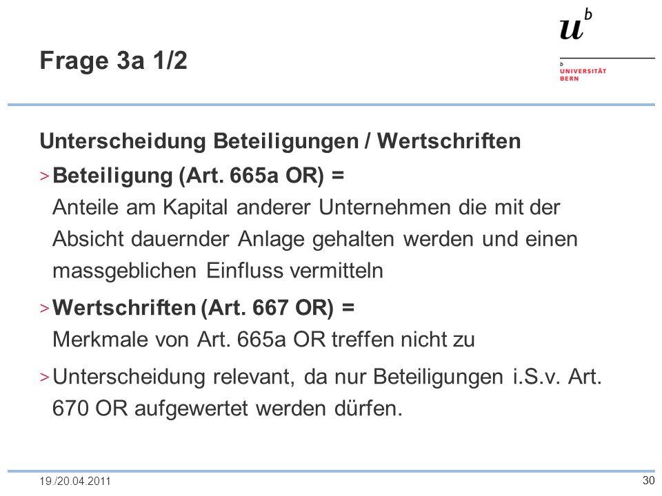 30 Frage 3a 1/2 Unterscheidung Beteiligungen / Wertschriften Beteiligung (Art. 665a OR) = Anteile am Kapital anderer Unternehmen die mit der Absicht d