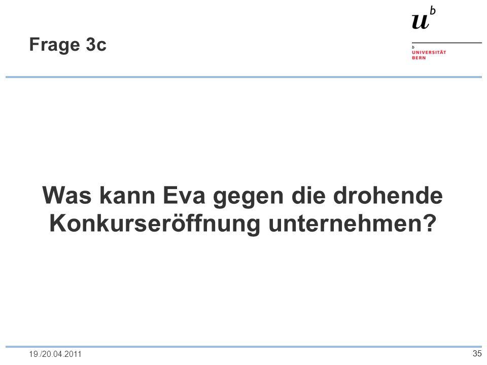 3519./20.04.2011 Frage 3c Was kann Eva gegen die drohende Konkurseröffnung unternehmen? 35