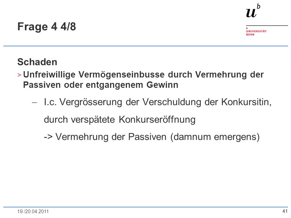 41 Frage 4 4/8 Schaden Unfreiwillige Vermögenseinbusse durch Vermehrung der Passiven oder entgangenem Gewinn I.c. Vergrösserung der Verschuldung der K