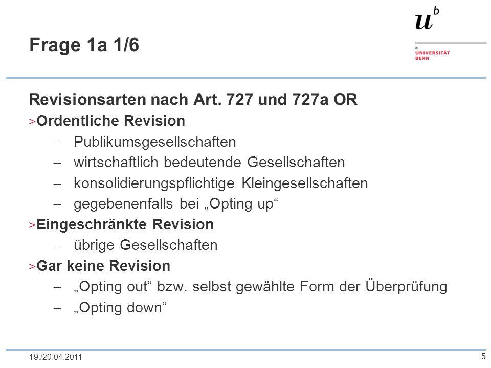 5 Frage 1a 1/6 Revisionsarten nach Art. 727 und 727a OR Ordentliche Revision Publikumsgesellschaften wirtschaftlich bedeutende Gesellschaften konsolid