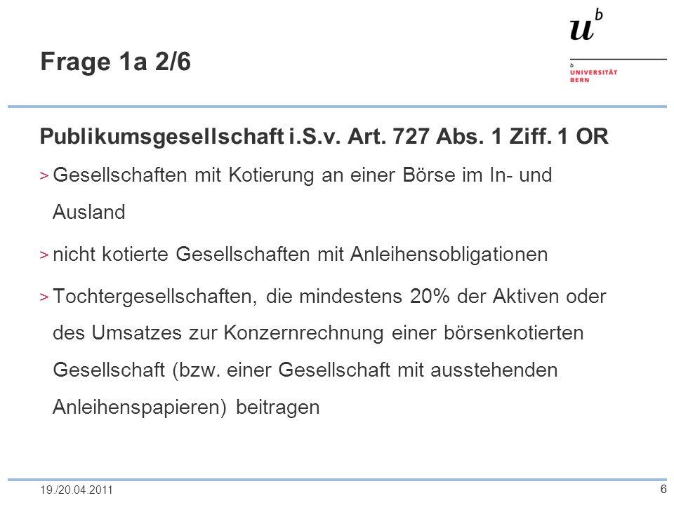 6 Frage 1a 2/6 Publikumsgesellschaft i.S.v. Art. 727 Abs. 1 Ziff. 1 OR Gesellschaften mit Kotierung an einer Börse im In- und Ausland nicht kotierte G
