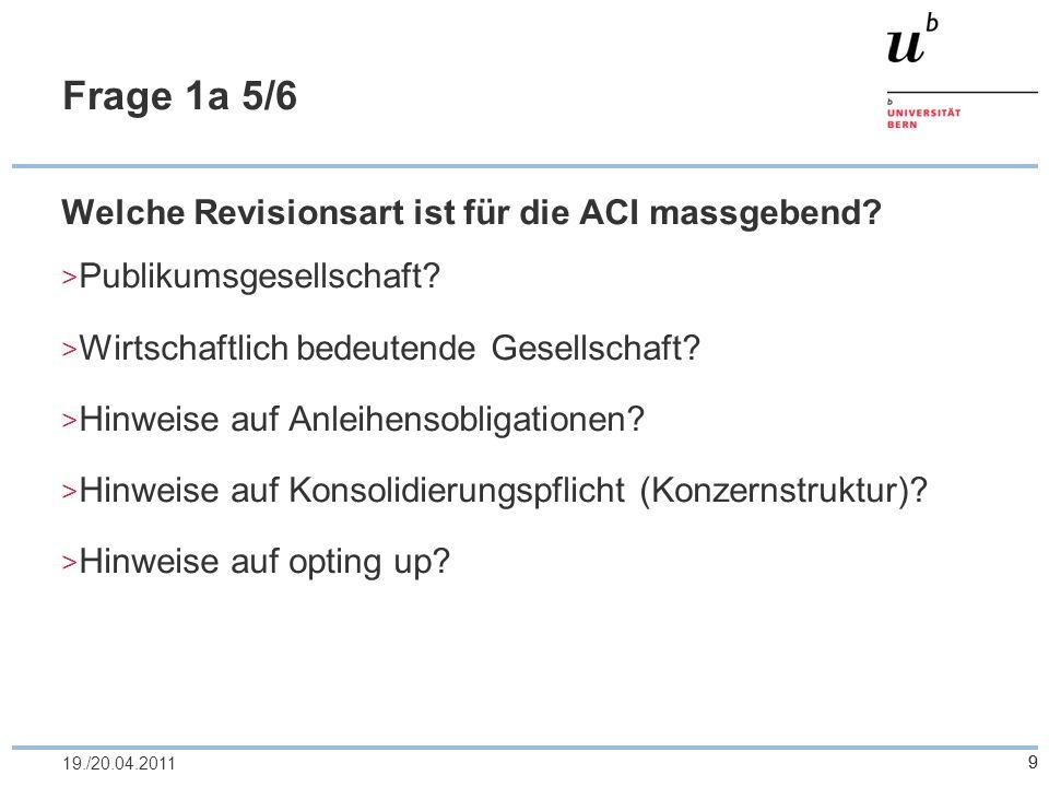 9 Frage 1a 5/6 Welche Revisionsart ist für die ACI massgebend? Publikumsgesellschaft? Wirtschaftlich bedeutende Gesellschaft? Hinweise auf Anleihensob