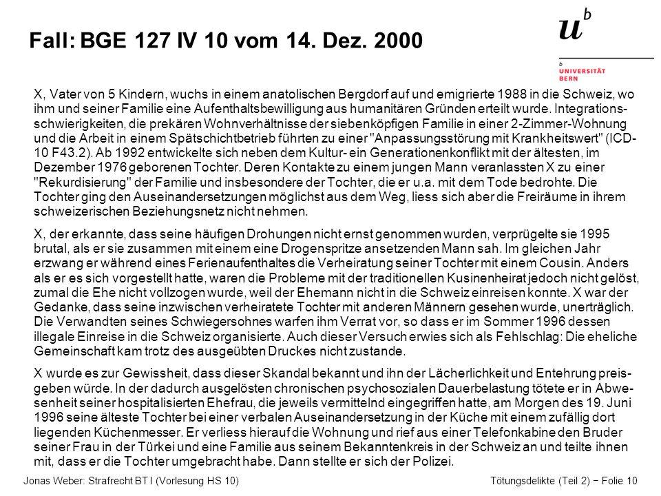 Jonas Weber: Strafrecht BT I (Vorlesung HS 10) Tötungsdelikte (Teil 2) Folie 10 Fall: BGE 127 IV 10 vom 14.