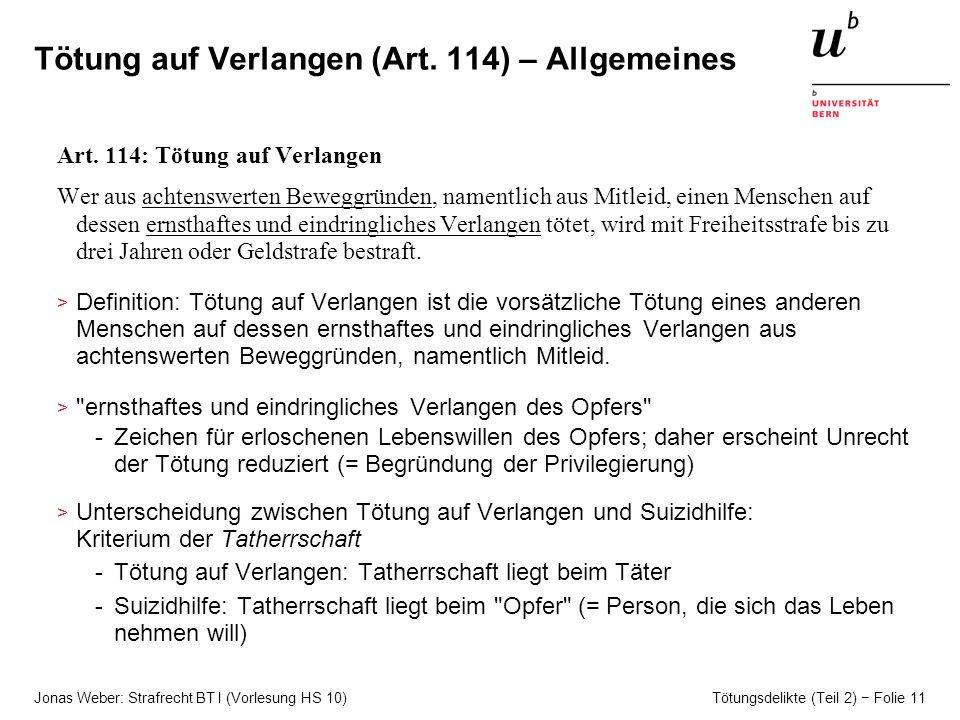 Jonas Weber: Strafrecht BT I (Vorlesung HS 10) Tötungsdelikte (Teil 2) Folie 11 Tötung auf Verlangen (Art.