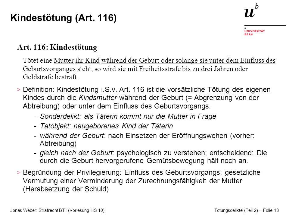 Jonas Weber: Strafrecht BT I (Vorlesung HS 10) Tötungsdelikte (Teil 2) Folie 13 Kindestötung (Art.
