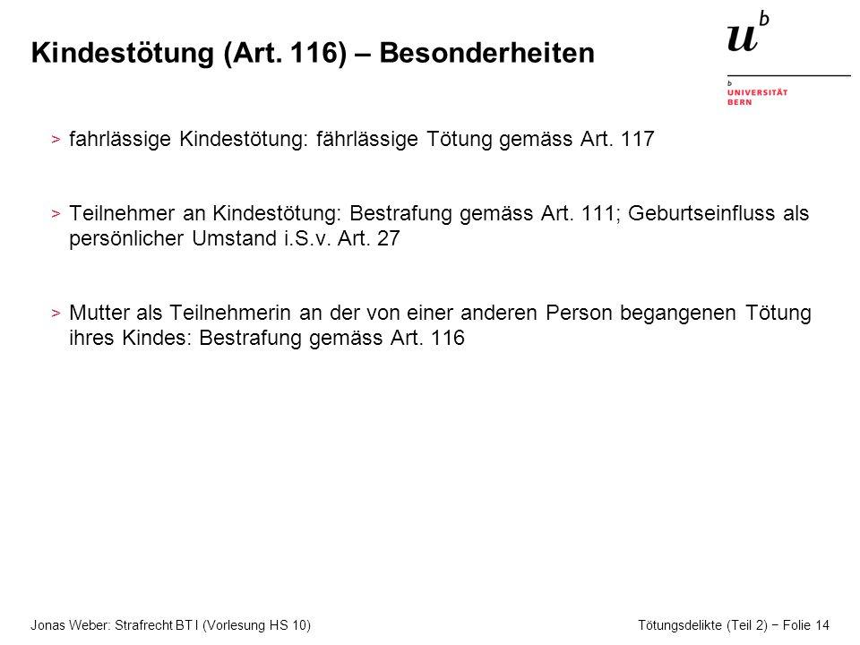 Jonas Weber: Strafrecht BT I (Vorlesung HS 10) Tötungsdelikte (Teil 2) Folie 14 Kindestötung (Art.