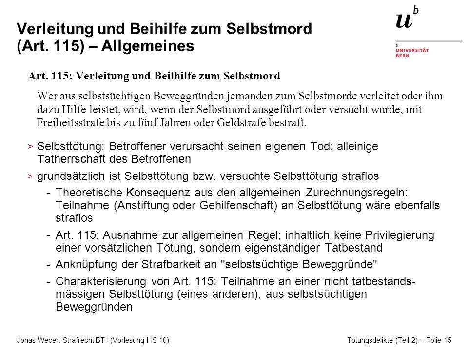 Jonas Weber: Strafrecht BT I (Vorlesung HS 10) Tötungsdelikte (Teil 2) Folie 15 Verleitung und Beihilfe zum Selbstmord (Art.