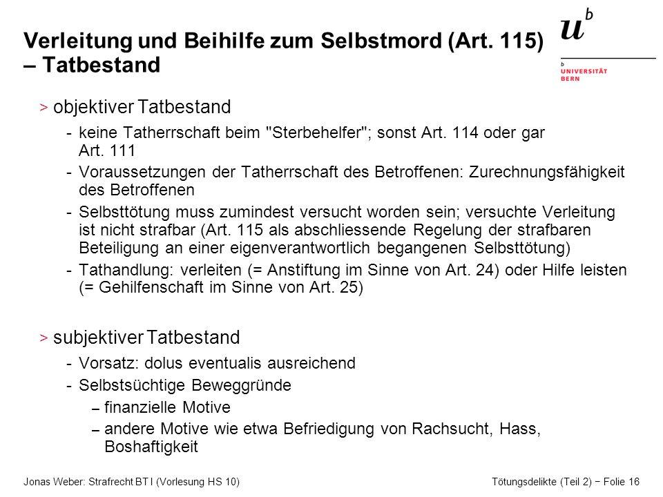 Jonas Weber: Strafrecht BT I (Vorlesung HS 10) Tötungsdelikte (Teil 2) Folie 16 Verleitung und Beihilfe zum Selbstmord (Art.