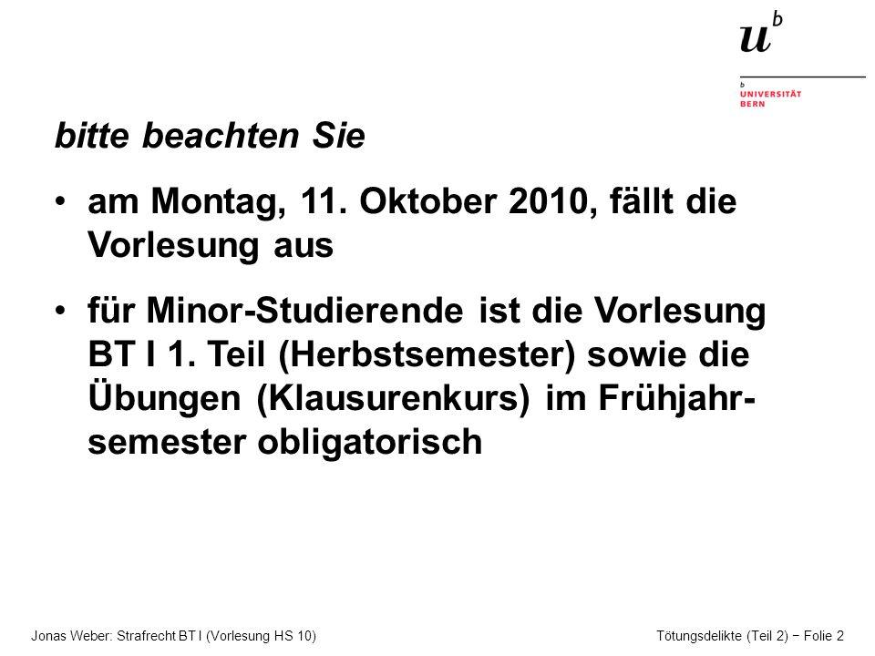 Jonas Weber: Strafrecht BT I (Vorlesung HS 10) Tötungsdelikte (Teil 2) Folie 2 bitte beachten Sie am Montag, 11.