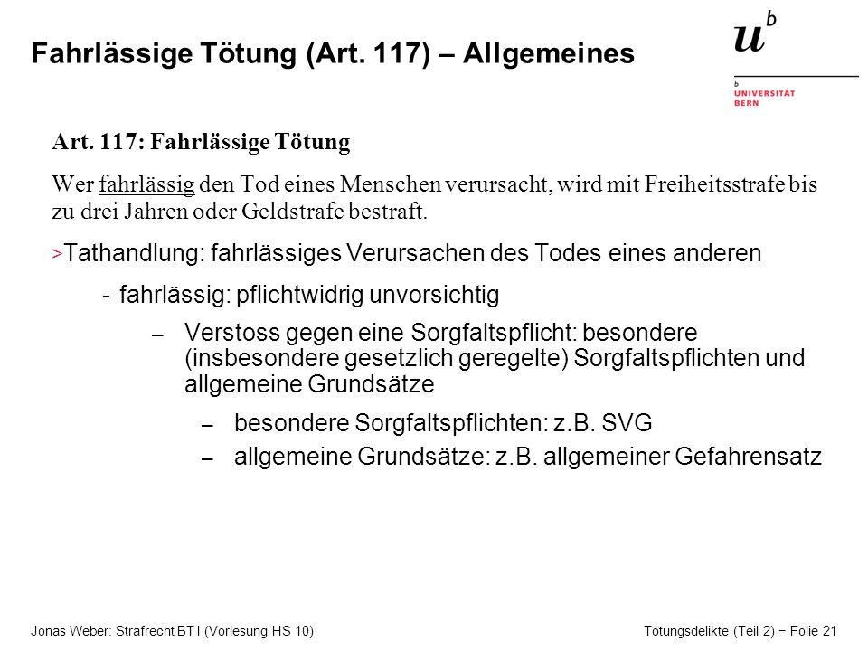 Jonas Weber: Strafrecht BT I (Vorlesung HS 10) Tötungsdelikte (Teil 2) Folie 21 Fahrlässige Tötung (Art.