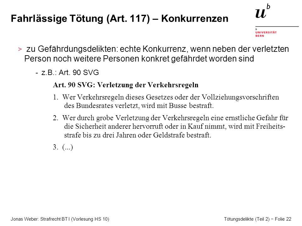 Jonas Weber: Strafrecht BT I (Vorlesung HS 10) Tötungsdelikte (Teil 2) Folie 22 Fahrlässige Tötung (Art.