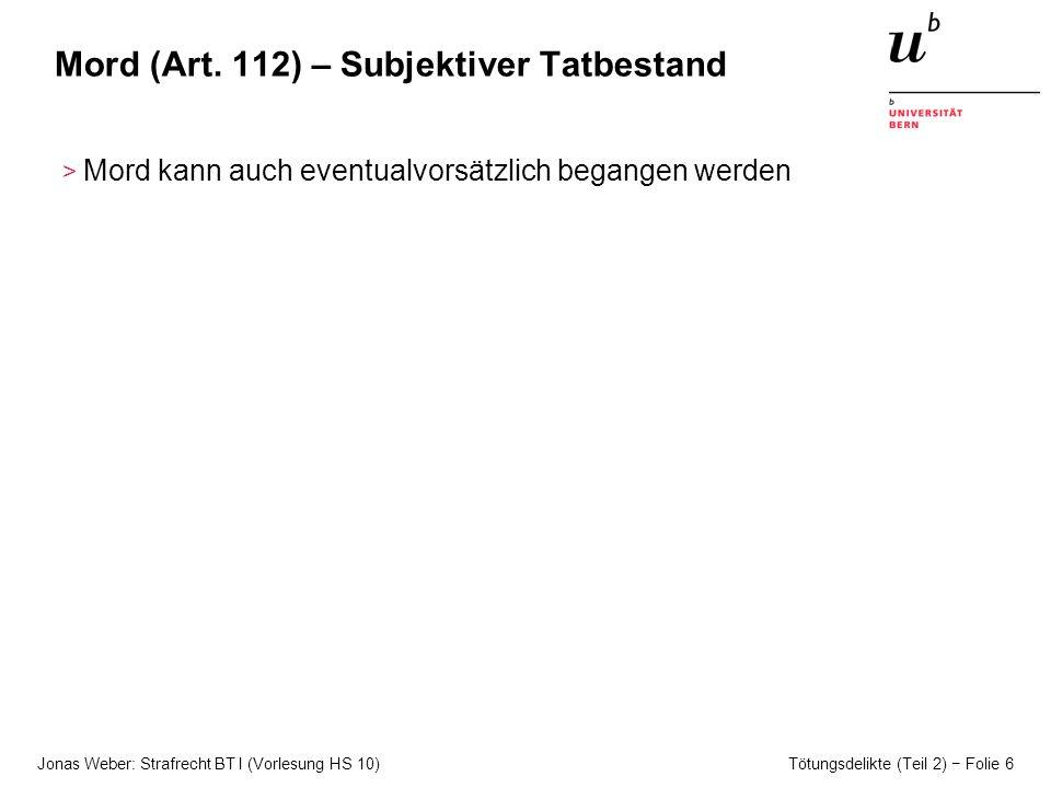 Jonas Weber: Strafrecht BT I (Vorlesung HS 10) Tötungsdelikte (Teil 2) Folie 6 Mord (Art.