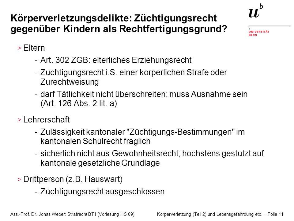 Ass.-Prof. Dr. Jonas Weber: Strafrecht BT I (Vorlesung HS 09) Körperverletzung (Teil 2) und Lebensgefährdung etc. Folie 11 Körperverletzungsdelikte: Z