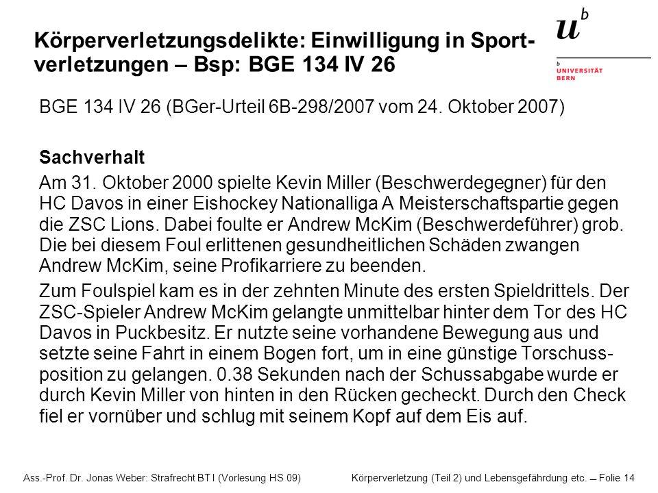 Ass.-Prof. Dr. Jonas Weber: Strafrecht BT I (Vorlesung HS 09) Körperverletzung (Teil 2) und Lebensgefährdung etc. Folie 14 Körperverletzungsdelikte: E