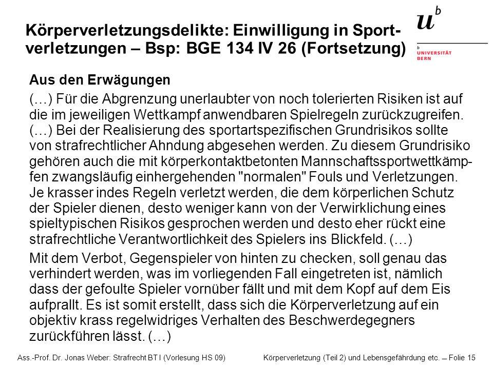 Ass.-Prof. Dr. Jonas Weber: Strafrecht BT I (Vorlesung HS 09) Körperverletzung (Teil 2) und Lebensgefährdung etc. Folie 15 Körperverletzungsdelikte: E