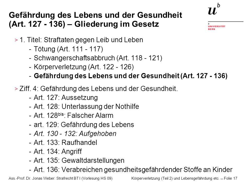 Ass.-Prof. Dr. Jonas Weber: Strafrecht BT I (Vorlesung HS 09) Körperverletzung (Teil 2) und Lebensgefährdung etc. Folie 17 Gefährdung des Lebens und d