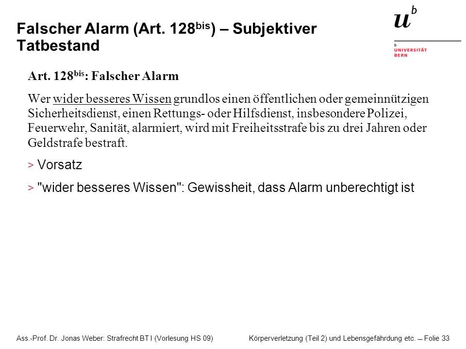 Ass.-Prof. Dr. Jonas Weber: Strafrecht BT I (Vorlesung HS 09) Körperverletzung (Teil 2) und Lebensgefährdung etc. Folie 33 Falscher Alarm (Art. 128 bi