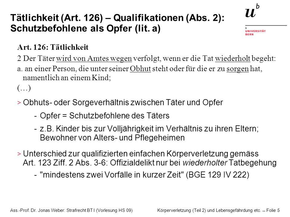 Ass.-Prof. Dr. Jonas Weber: Strafrecht BT I (Vorlesung HS 09) Körperverletzung (Teil 2) und Lebensgefährdung etc. Folie 5 Tätlichkeit (Art. 126) – Qua