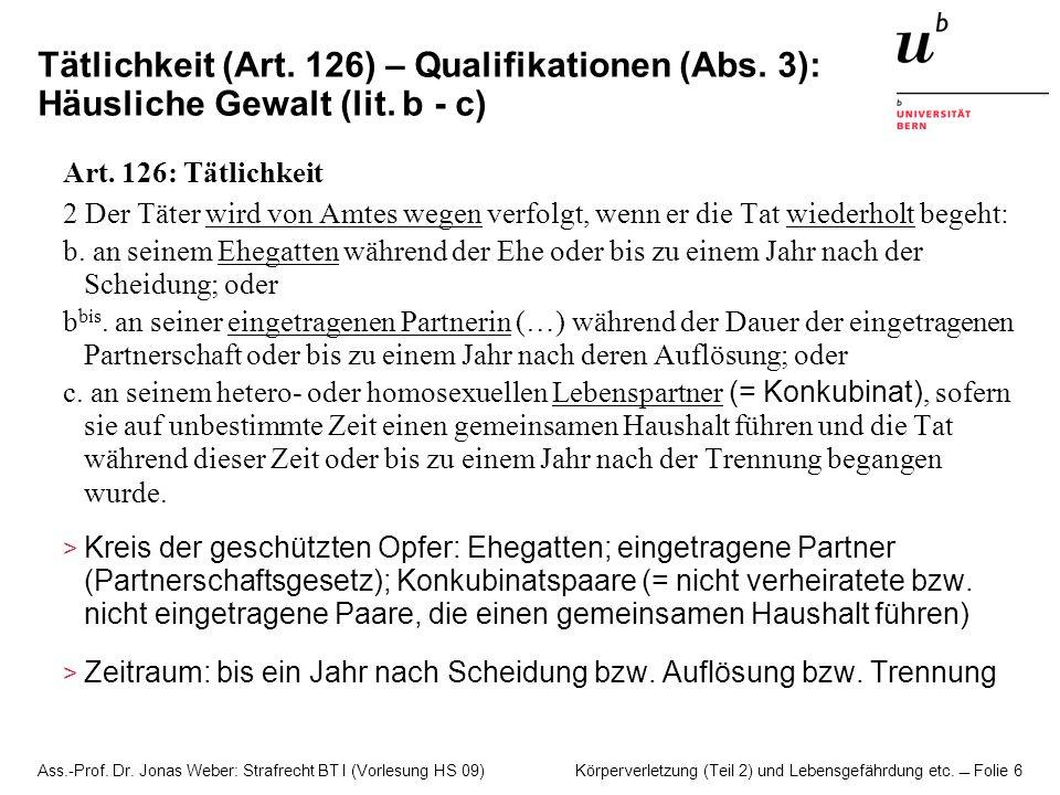 Ass.-Prof. Dr. Jonas Weber: Strafrecht BT I (Vorlesung HS 09) Körperverletzung (Teil 2) und Lebensgefährdung etc. Folie 6 Tätlichkeit (Art. 126) – Qua