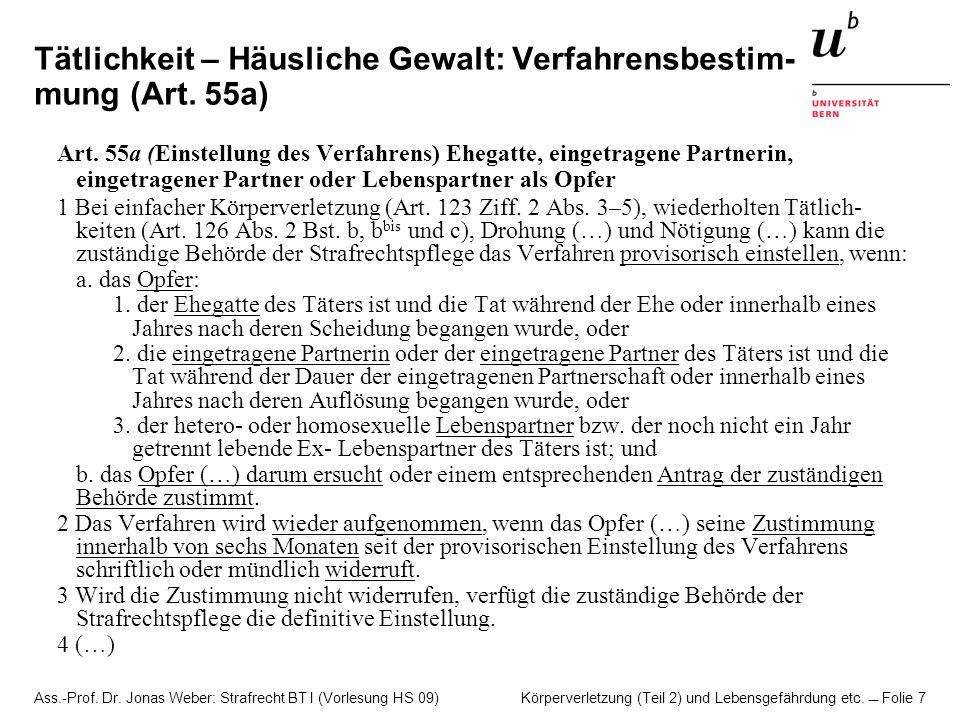 Ass.-Prof. Dr. Jonas Weber: Strafrecht BT I (Vorlesung HS 09) Körperverletzung (Teil 2) und Lebensgefährdung etc. Folie 7 Tätlichkeit – Häusliche Gewa