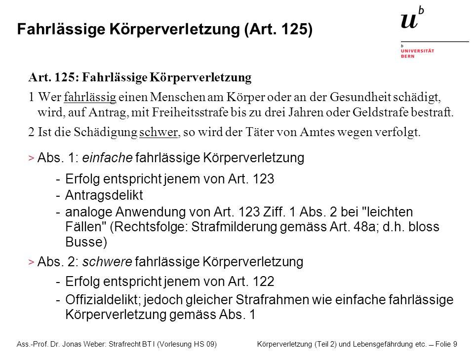 Ass.-Prof. Dr. Jonas Weber: Strafrecht BT I (Vorlesung HS 09) Körperverletzung (Teil 2) und Lebensgefährdung etc. Folie 9 Fahrlässige Körperverletzung