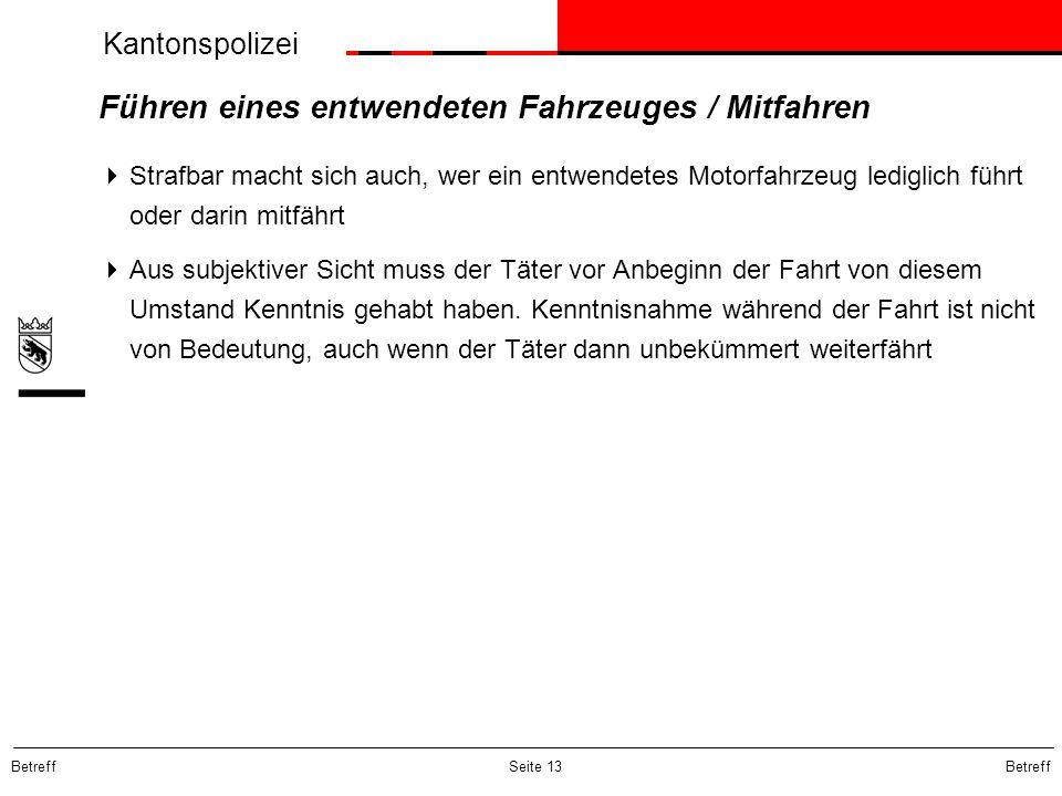 Kantonspolizei Betreff Seite 13 Führen eines entwendeten Fahrzeuges / Mitfahren Strafbar macht sich auch, wer ein entwendetes Motorfahrzeug lediglich