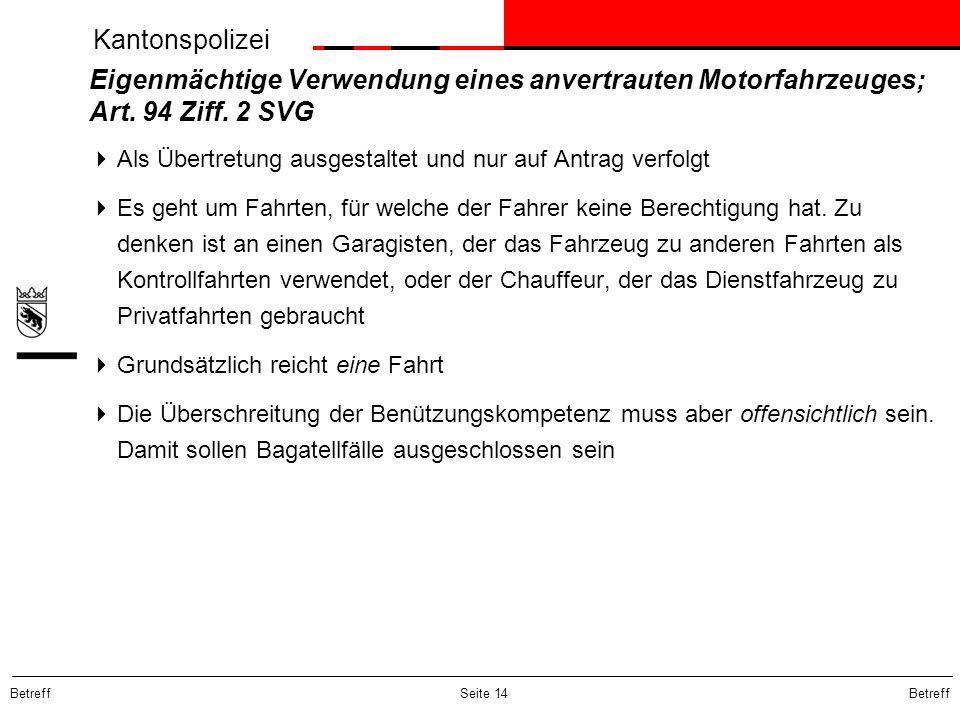 Kantonspolizei Betreff Seite 14 Eigenmächtige Verwendung eines anvertrauten Motorfahrzeuges; Art. 94 Ziff. 2 SVG Als Übertretung ausgestaltet und nur