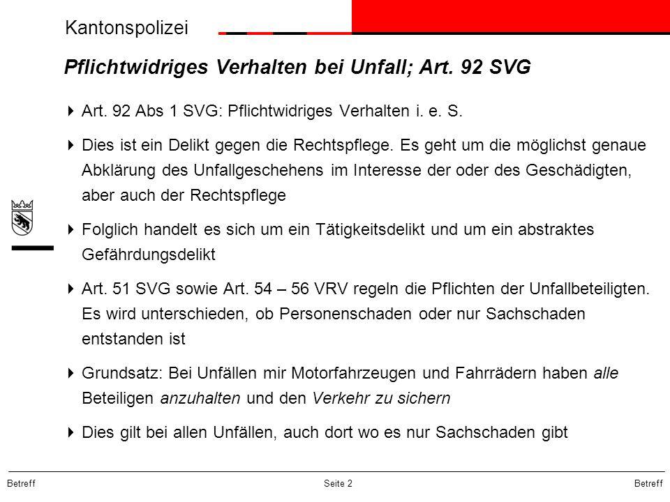 Kantonspolizei Betreff Seite 13 Führen eines entwendeten Fahrzeuges / Mitfahren Strafbar macht sich auch, wer ein entwendetes Motorfahrzeug lediglich führt oder darin mitfährt Aus subjektiver Sicht muss der Täter vor Anbeginn der Fahrt von diesem Umstand Kenntnis gehabt haben.