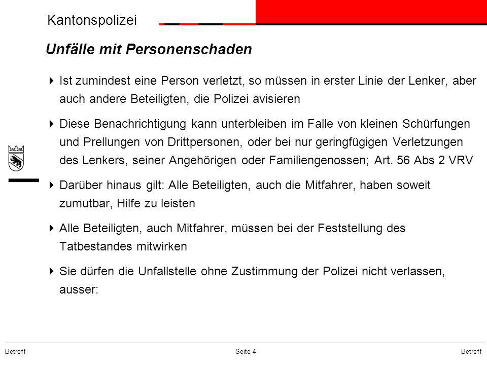 Kantonspolizei Betreff Seite 4 Unfälle mit Personenschaden Ist zumindest eine Person verletzt, so müssen in erster Linie der Lenker, aber auch andere