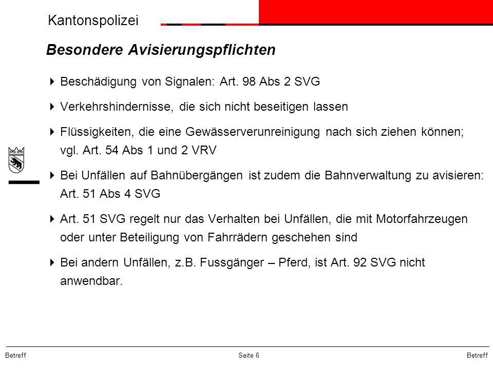 Kantonspolizei Betreff Seite 6 Besondere Avisierungspflichten Beschädigung von Signalen: Art. 98 Abs 2 SVG Verkehrshindernisse, die sich nicht beseiti