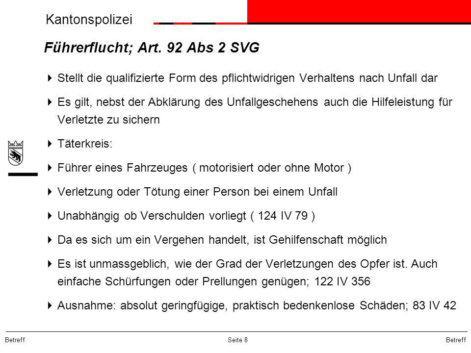 Kantonspolizei Betreff Seite 8 Führerflucht; Art. 92 Abs 2 SVG Stellt die qualifizierte Form des pflichtwidrigen Verhaltens nach Unfall dar Es gilt, n