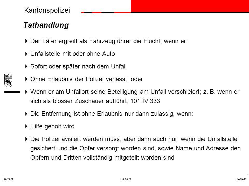Kantonspolizei Betreff Seite 10 Tathandlung ( II ) Die Tat kann sowohl vorsätzlich wie fahrlässig begangen werden.