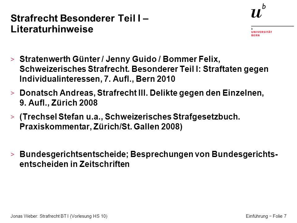 Jonas Weber: Strafrecht BT I (Vorlesung HS 10) Einführung Folie 7 Strafrecht Besonderer Teil I – Literaturhinweise > Stratenwerth Günter / Jenny Guido / Bommer Felix, Schweizerisches Strafrecht.