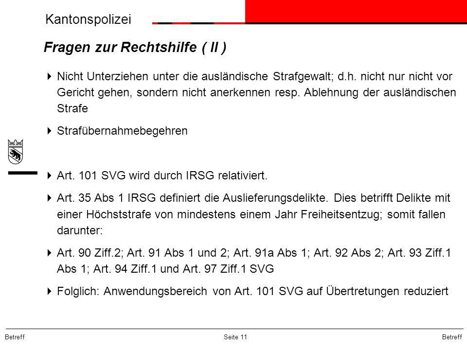 Kantonspolizei Betreff Seite 11 Fragen zur Rechtshilfe ( II ) Nicht Unterziehen unter die ausländische Strafgewalt; d.h. nicht nur nicht vor Gericht g