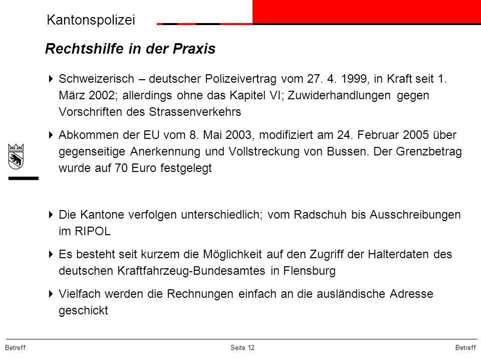 Kantonspolizei Betreff Seite 12 Rechtshilfe in der Praxis Schweizerisch – deutscher Polizeivertrag vom 27. 4. 1999, in Kraft seit 1. März 2002; allerd
