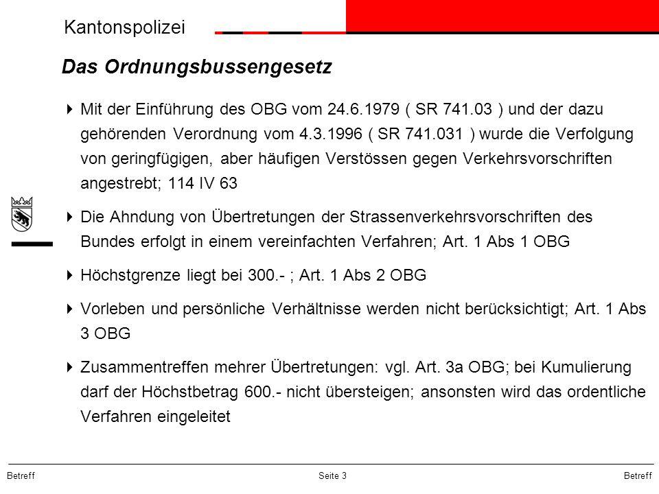 Kantonspolizei Betreff Seite 3 Das Ordnungsbussengesetz Mit der Einführung des OBG vom 24.6.1979 ( SR 741.03 ) und der dazu gehörenden Verordnung vom