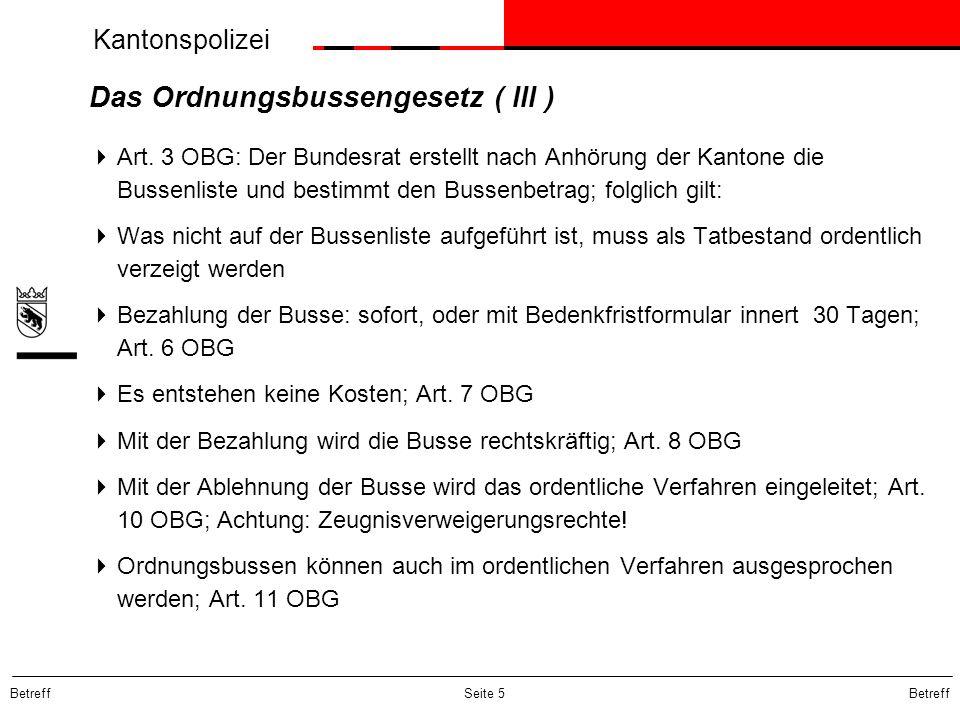 Kantonspolizei Betreff Seite 5 Das Ordnungsbussengesetz ( III ) Art. 3 OBG: Der Bundesrat erstellt nach Anhörung der Kantone die Bussenliste und besti