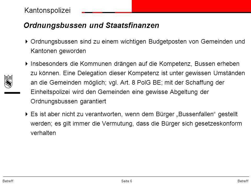 Kantonspolizei Betreff Seite 6 Ordnungsbussen und Staatsfinanzen Ordnungsbussen sind zu einem wichtigen Budgetposten von Gemeinden und Kantonen geword