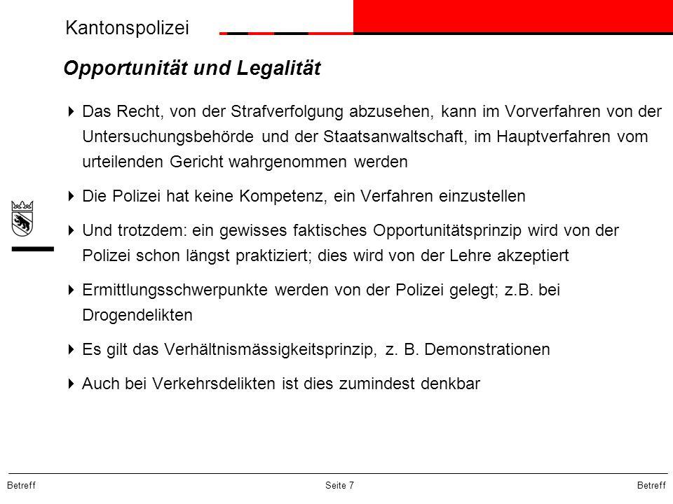 Kantonspolizei Betreff Seite 7 Opportunität und Legalität Das Recht, von der Strafverfolgung abzusehen, kann im Vorverfahren von der Untersuchungsbehö