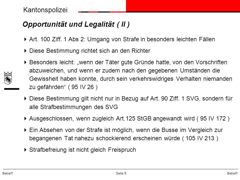 Kantonspolizei Betreff Seite 8 Opportunität und Legalität ( II ) Art. 100 Ziff. 1 Abs 2: Umgang von Strafe in besonders leichten Fällen Diese Bestimmu