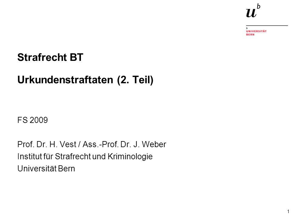 1 Strafrecht BT Urkundenstraftaten (2. Teil) FS 2009 Prof. Dr. H. Vest / Ass.-Prof. Dr. J. Weber Institut für Strafrecht und Kriminologie Universität